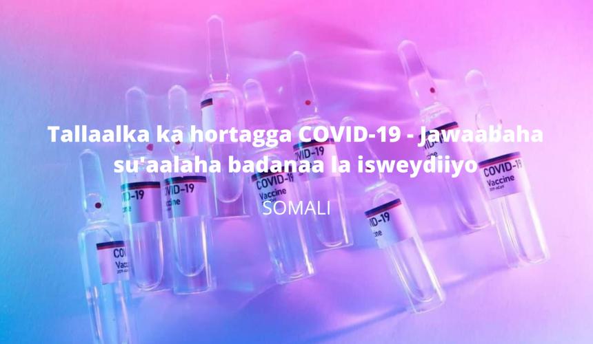 Tallaalka ka hortagga  COVID-19 – Jawaabaha su'aalaha badanaa la isweydiiyo